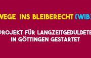 Wege ins Bleiberecht (WIB). Projekt für Langzeitgeduldete in Göttingen gestartet